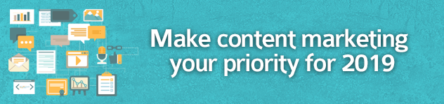 Make content marketing your priority for 2019